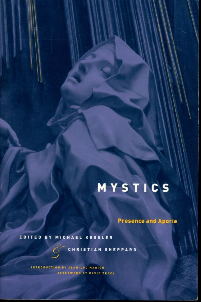 Mystics: Presence and Aporia. Michael Kessler, Christain Sheppard, Jean-Luc Mario, David Tracy, Introduction, Afterword.
