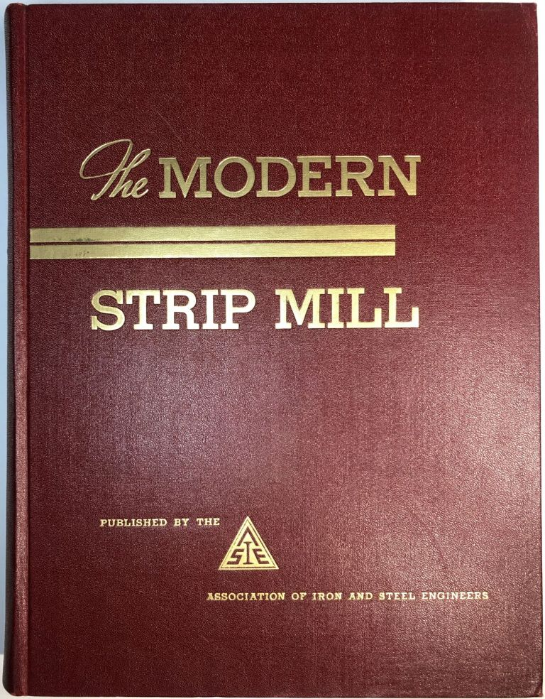 The Modern Strip Mill (A Recording of the Continuos Wide Strip Mill Installations and Practices in the United States). T. J. Ess.