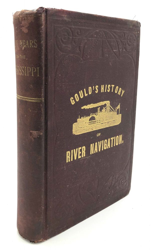 Fifty Years on the Mississippi, or, Gould's History of River Navigation. E. W. Gould.