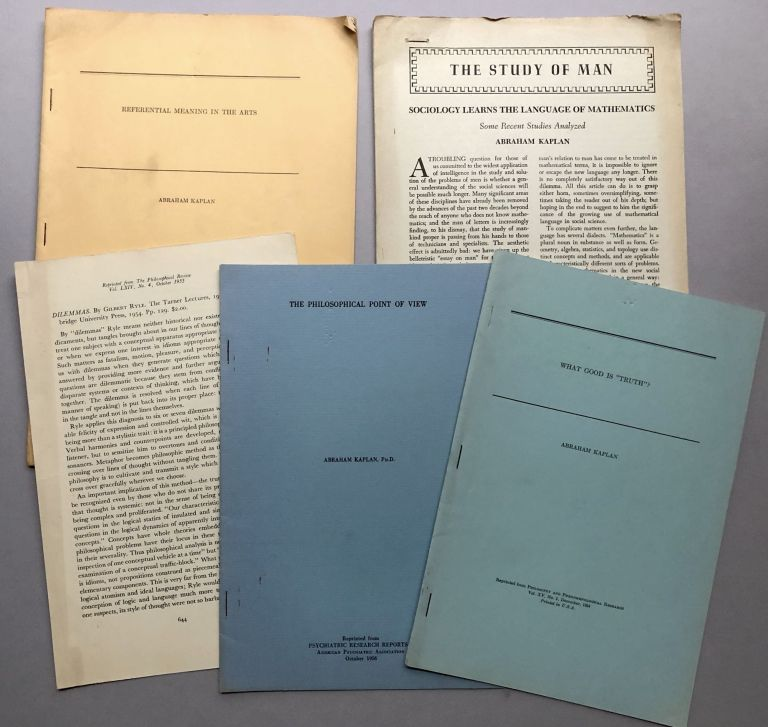 """5 offprints of articles on philosophy: Review of Dilemmas by Gilbert Ryle (1953), The Philosophical Point of View (1956), What Good is """"Truth""""? (1954), Sociology Learns the Language of Mathematics (1952), Referential Meaning in the Arts (1954). Abraham Kaplan."""