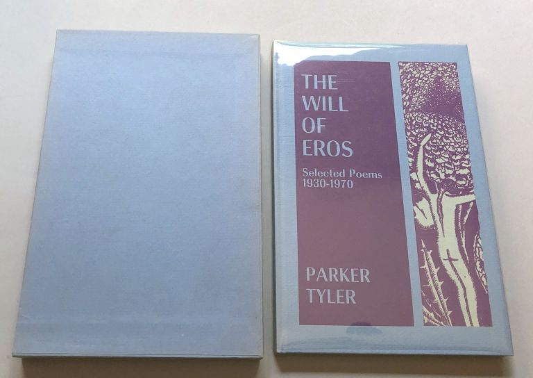 The Will of Eros, Selected Poems 1930-1970, one of 26 lettered signed copies. Parker Tyler.