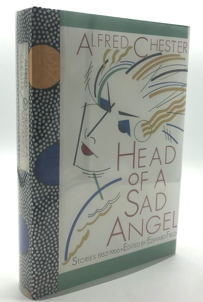 Head of a Sad Angel, Stories 1953-1966, one of 26 lettered copies signed by Field. Alfred Chester, Edward Field.