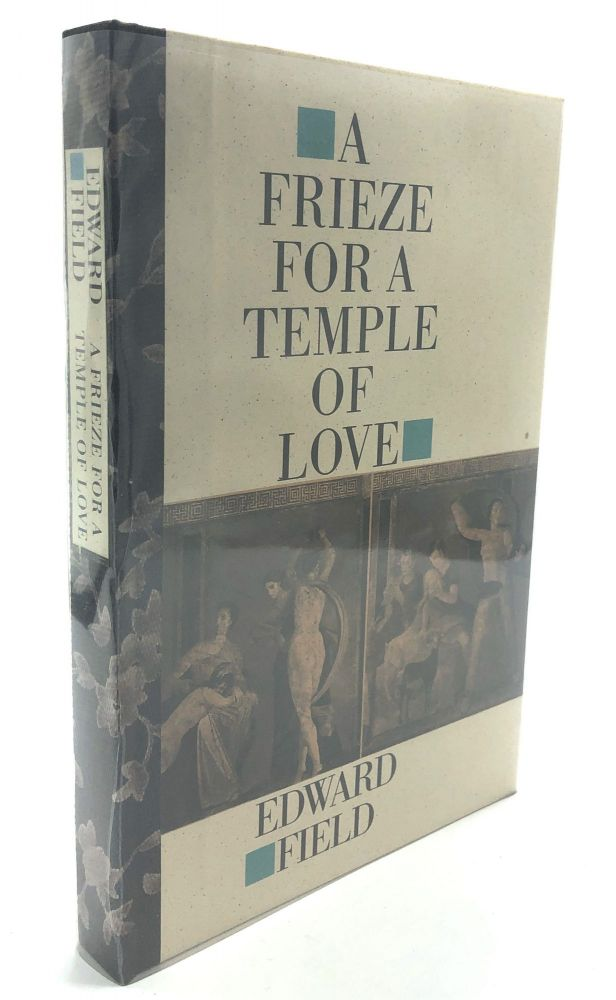 A Frieze for a Temple of Love -- one of 20 lettered signed copies. Edward Field.