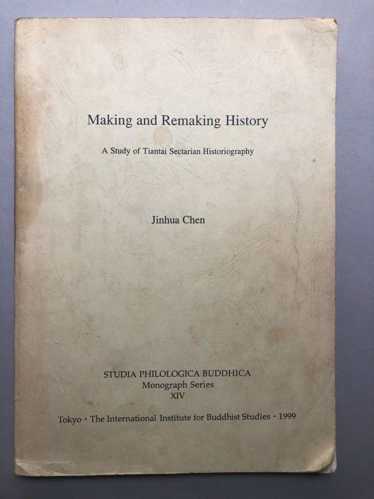 Making and Remaking History, a study of Tiantai Sectarian Historiography. Jinhua Chen.