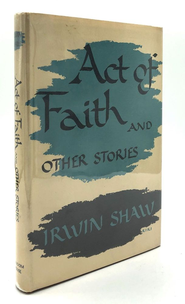 Act of Faith and other Stories -- William Goldman's copy. Irwin Shaw.