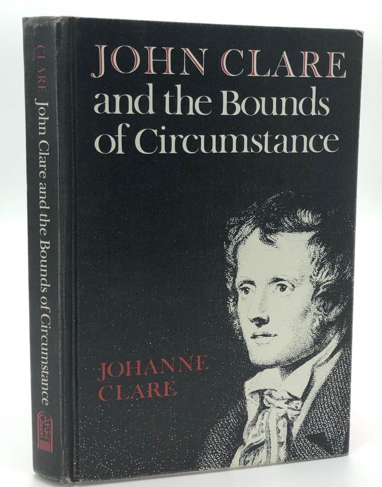 John Clare and the Bounds of Circumstance -- Eric Robinson's copy. Johanne Clare.