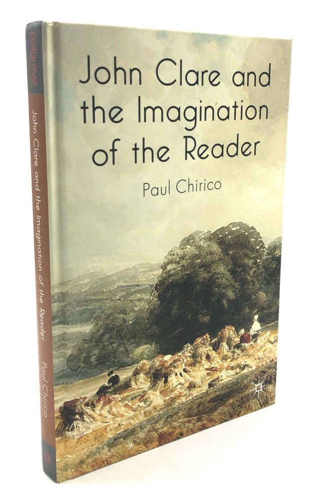 John Clare and the Imagination of the Reader -- inscribed to Clare scholar Eric Robinson. Paul Chirico.