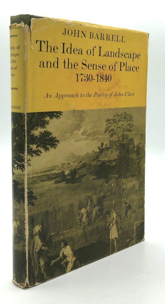 The Idea of Landscape and the Sense of Place 1830-1840, an approach to the poetry of John Clare -- Eric Robinson's copy. John Barrell.