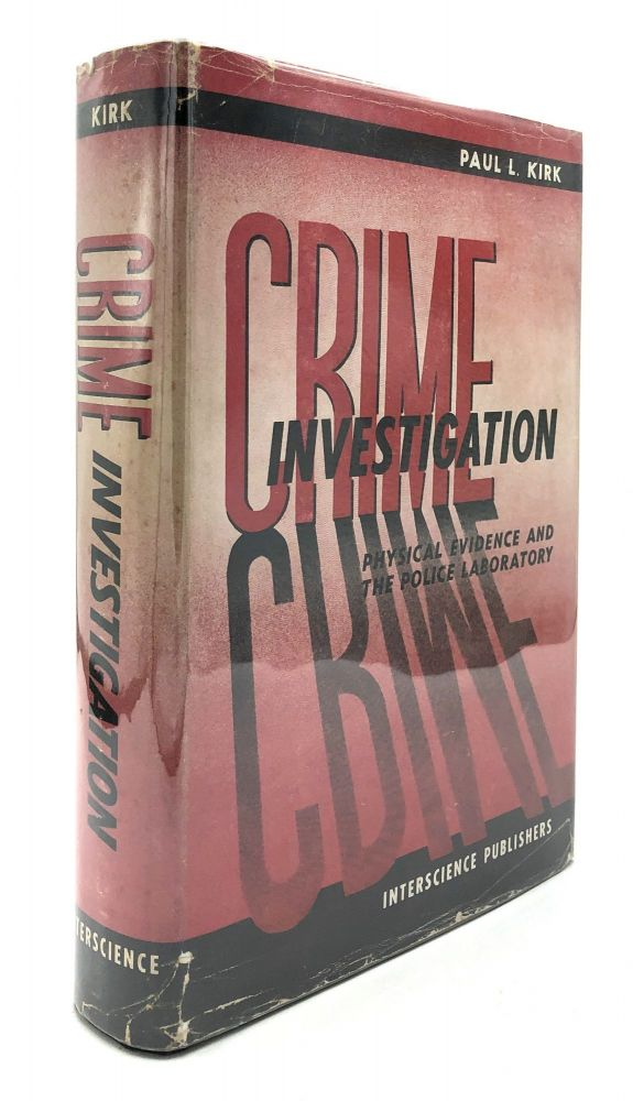 Crime Investigation: Physical Evidence and the Police Laboratory. Paul L. Kirk.