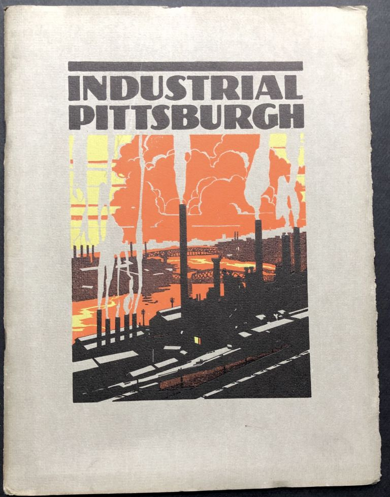 Industrial Pittsburgh (color illustrated 1929 large format booklet on the city's industries). Read Co Dillon.