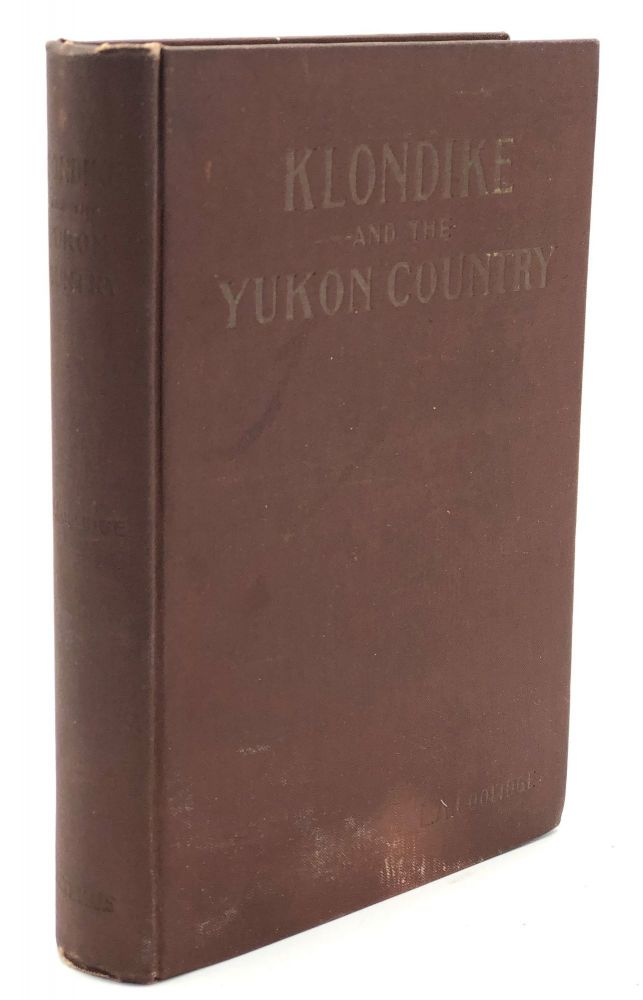 Klondike and the Yukon Country, A Description of Our Alaskan Land of Gold from the Latest Official and Scientific Sources and Personal Observation... With a Chapter by John F. Pratt, Chief of the Alaskan Boundary Expedition of 1894. L. A. Coolidge, Louis Arthur.