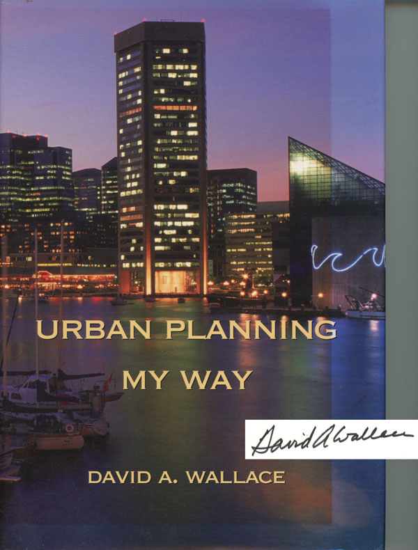 Urban Planning My Way: From Baltimore's Inner Harbor to Lower Manhattan and Beyond. David A. Wallace.