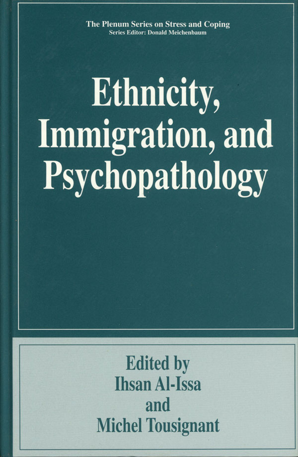 Ethnicity, Immigration, and Psychopathology; The Plenum Series on Stress and Coping. Ihsan Al-Issa, ed., Michel Tousignant.