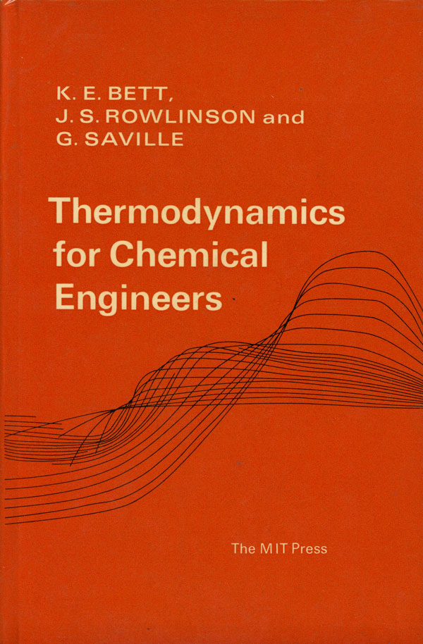 Thermodynamics for Chemical Engineers. K. E. Bett, J. S. Rowlinson, G. Saville.