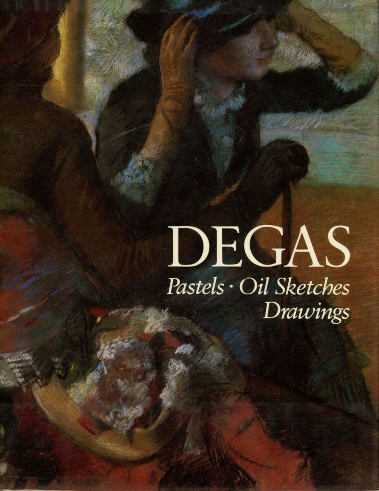 Degas; Pastels, Oil Sketches, Drawings