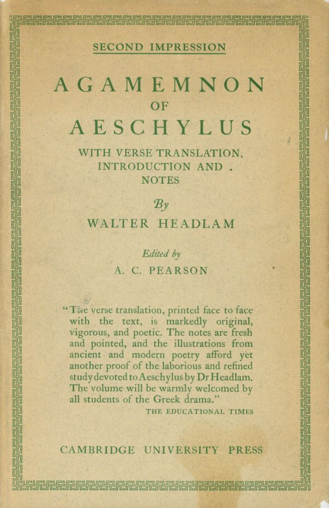 Agamemnon of Aeschylus; With Verse Translation, Introduction and Notes. Aeschylus, trans Walter Headlam, ed A. C. Pearson.