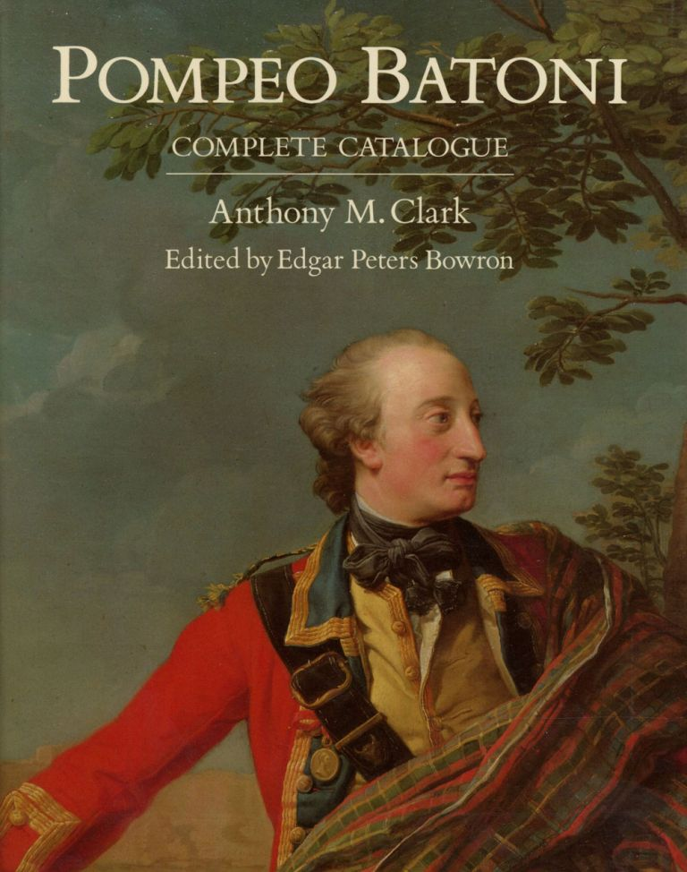 Pompeo Batoni: A Complete Catalogue of His Works with an Introductory Text. Anthony M. Clark, ed. Edgar Peters Bowron, Pompeo Batoni.