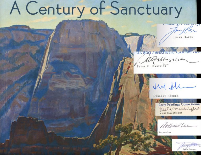 A Century of Sanctuary: The Art of Zion National Park--Association copy SIGNED by many of the the contributors. Peter H. Hassrick, Lyman Hafen, Deborah Reeder, Leslie Courtright, Roland Lee, Erica Cottam.