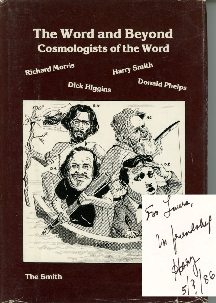 The Word and Beyond: Cosmologists of the Word / Four Literary Cosmologists: Dick Higgins, Richard Morris, Donald Phelps, Harry Smith. Dick Higgins, Richard Morris, Donald Phelps, Harry Smith.