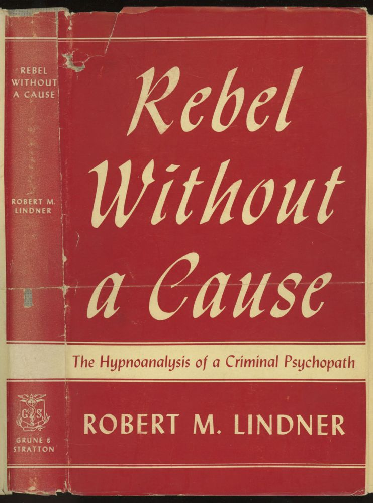 Rebel Without a Cause: The Hypnoanalysis of a Criminal Psychopath. Robert M. Lindner.