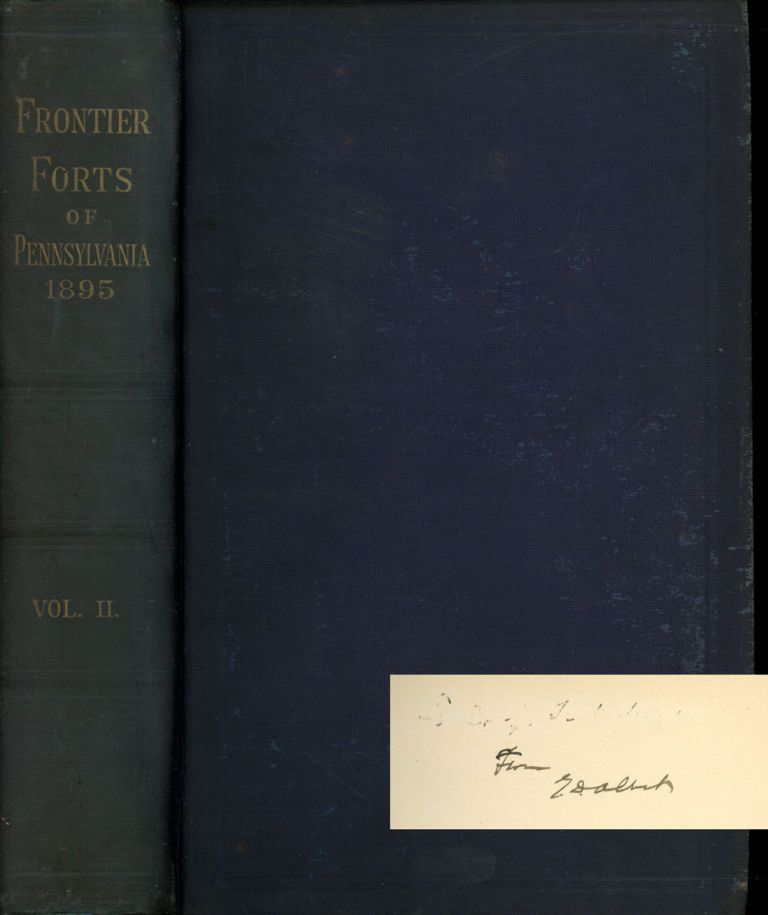 Report of the Commission to Locate the Site of the Frontier Forts of Pennsylvania, Volume Two. George Dallas Albert.