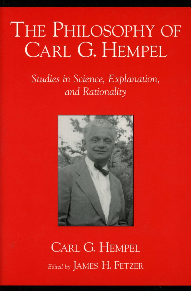 The Philosophy of Carl G. Hempel: Studies in Science, Explanation, and Rationality. Carl G. Hempel, ed James H. Fetzer.