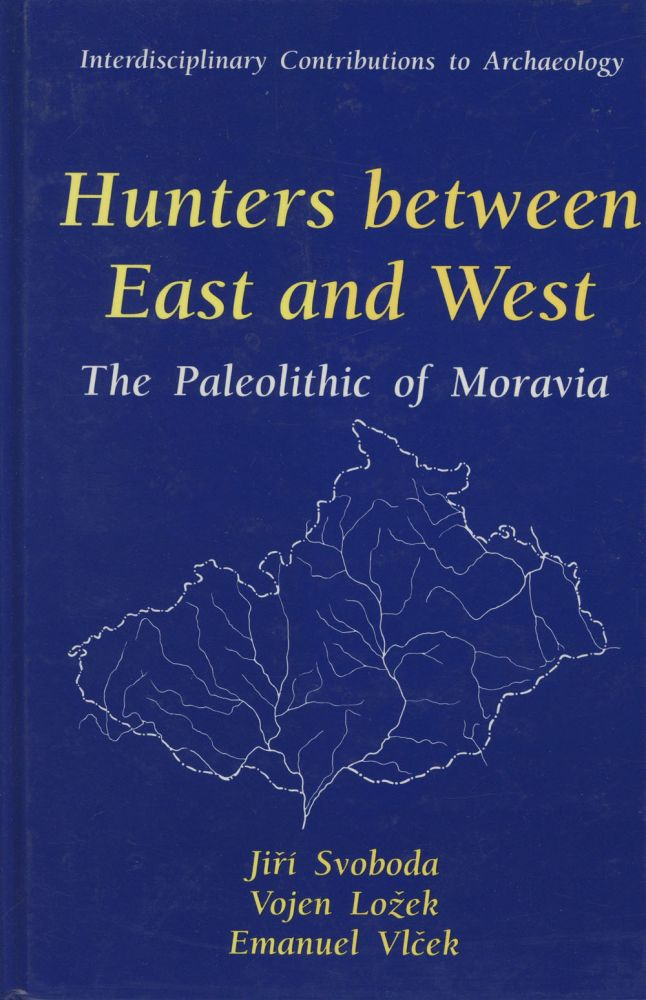 Hunters Between East and West: The Paleolithic of Moravia; Interdisciplinary...