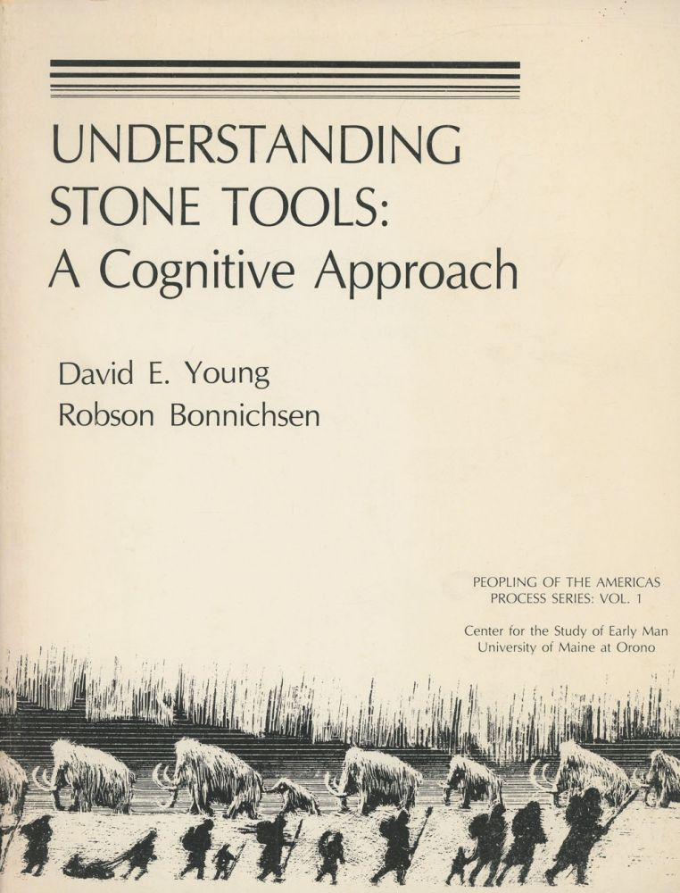Understanding Stone Tools: A Cognitive Approach; Peopling of the Americas...
