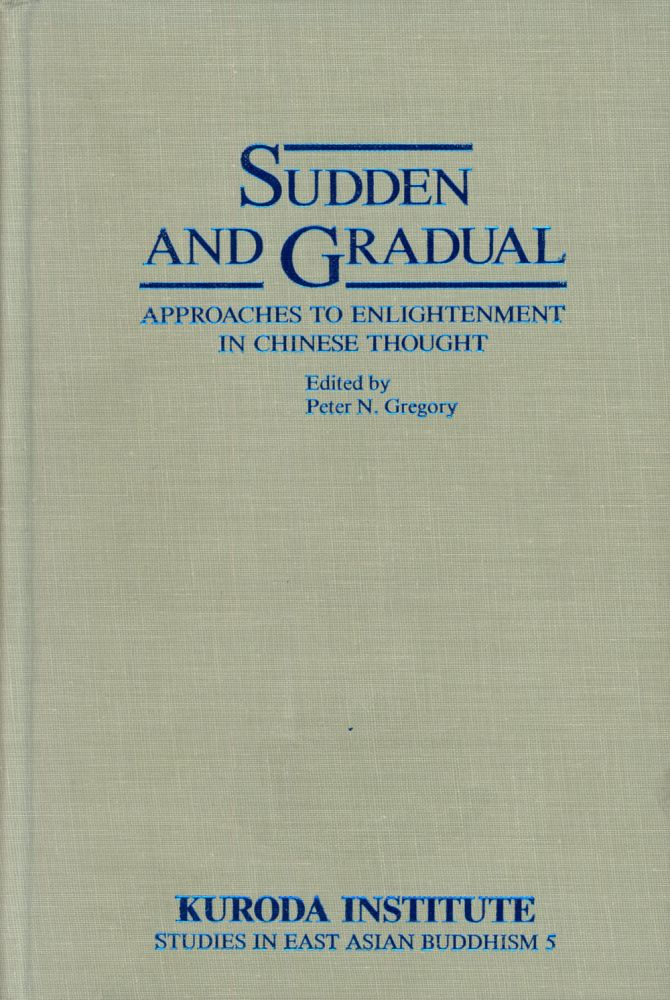 Sudden and Gradual: Approaches to Enlightenment in Chinese Thought; Studies...