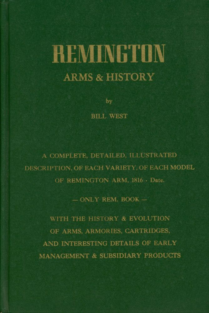 Remington: Arms & History; A Complete, Detailed, illustrated Description of...