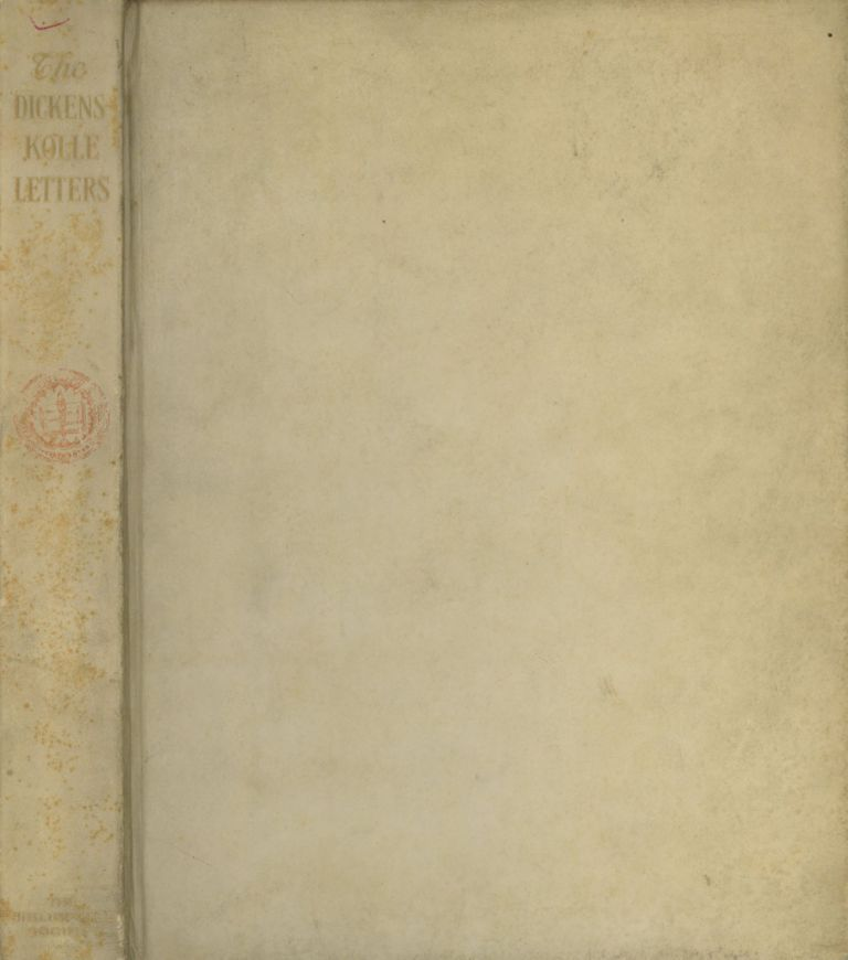 The Dickens-Kolle Letters; Supplemental to the Letters from Charles Dickens to Maria Beadnell. Harry B. Smith, ed., Charles Dickens, Henry Kolle, Henry H. Harper.