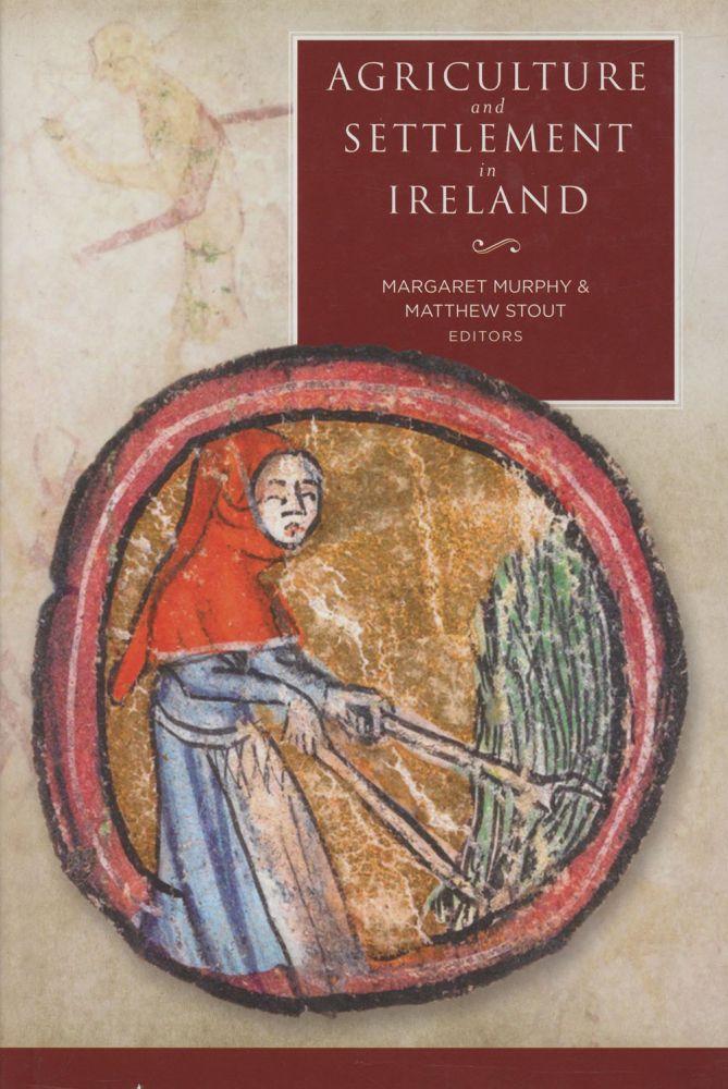 Agriculture and Settlement in Ireland. Margaret Murphy, Matthew Stout.