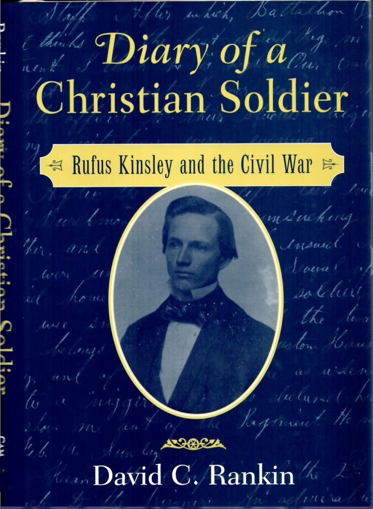 Diary of a Christian Soldier: Rufus Kinsley and the Civil War. David C. Rankin.