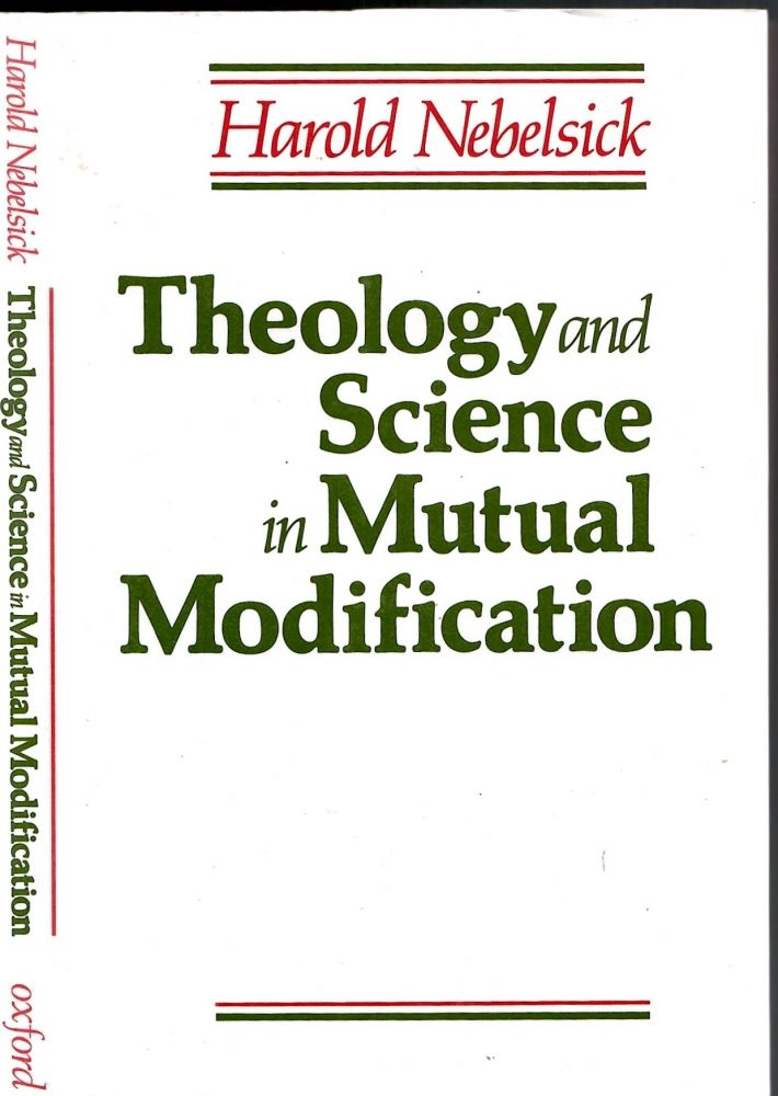 Theology and Science in Mutual Modification. Harold Nebelsick.