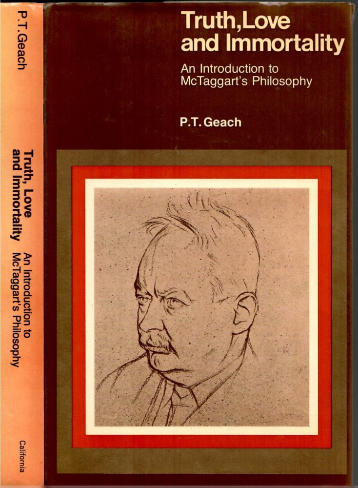 Truth, Love and Immortality: An Introduction to McTaggart's Philosophy. P. T. Geach.