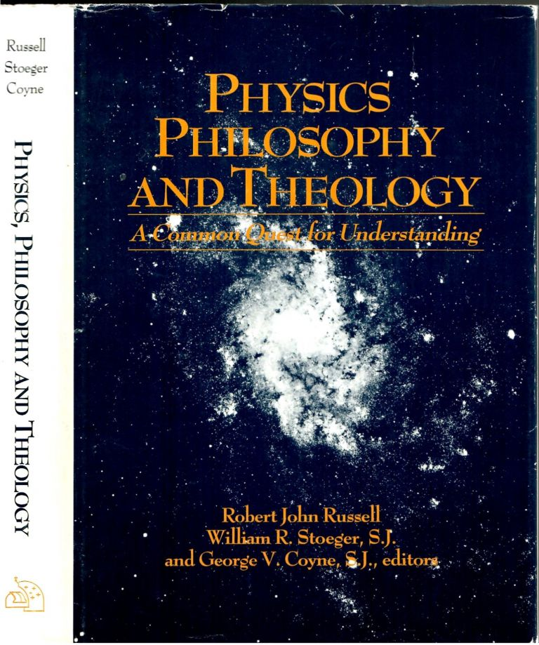 Physics, Philosophy and Theology: A Common Quest for Understanding. Robert Joh Russell, William R. Stoeger, George V. Coyne.