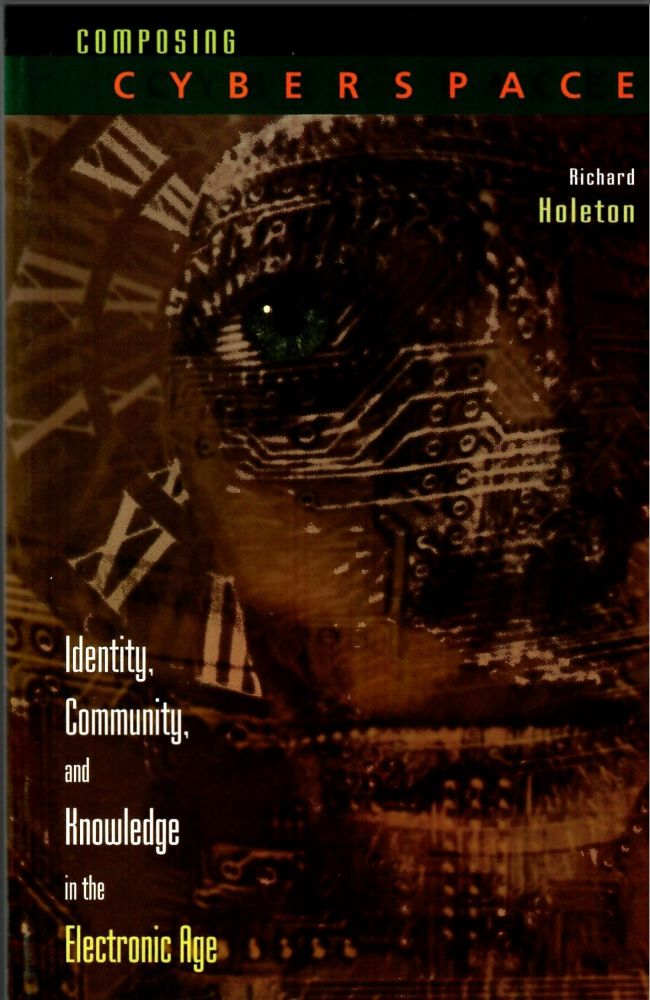 Composing Cyberspace: Identity, Community, and Knowledge in the Electronic Age. Richard Holeton.