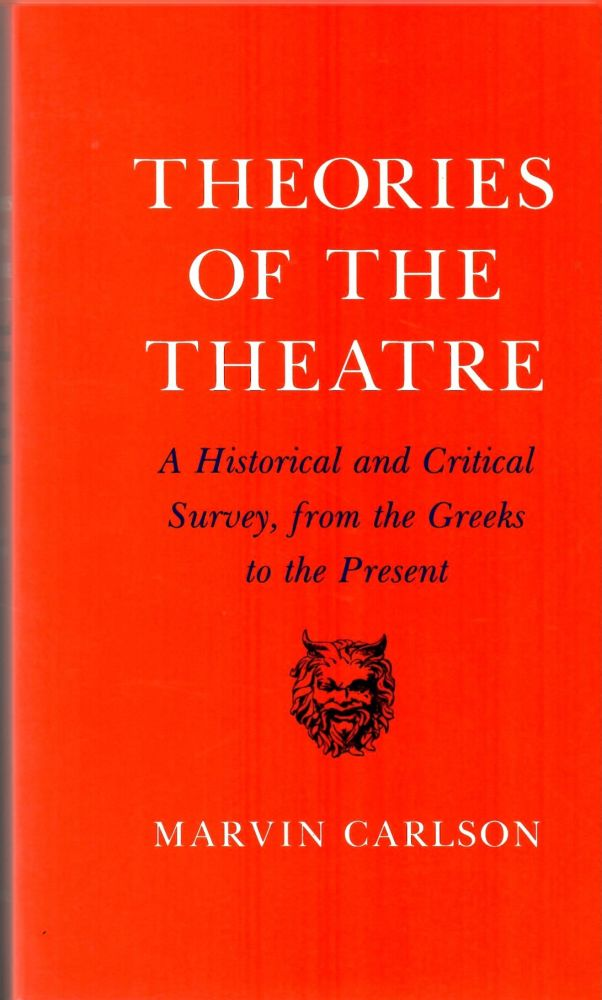 Theories of the Theatre: A Historical and Critical Survey, From the Greeks to the Present. Marvin Carlson.