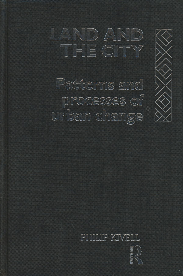 Land and the City, Patterns and Processes of Urban Change. Philip Kivell.