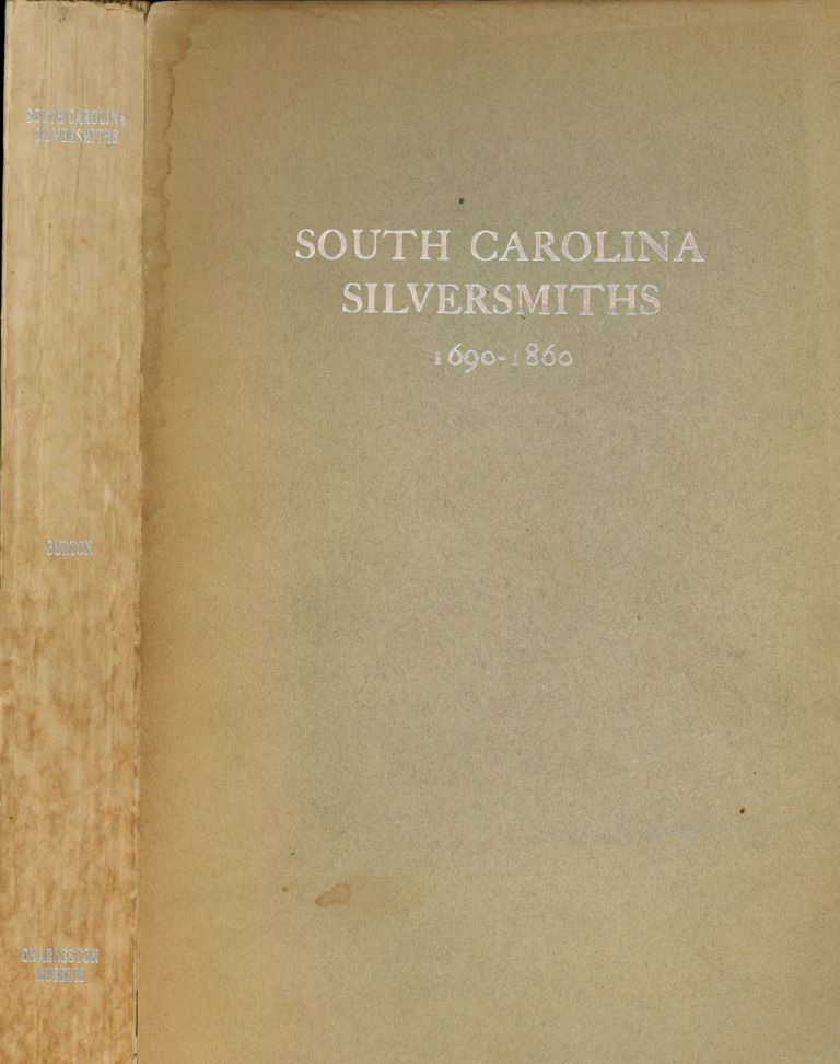 South Carolina Silversmiths, 1690-1860 (Contributions from the Charleston Museum). E. Milby Burton.
