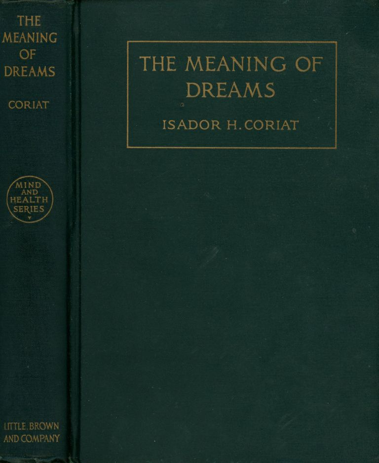 The Meaning of Dreams (Mind and Health Series). Isador H. Coriat, H. Addington Bruce.