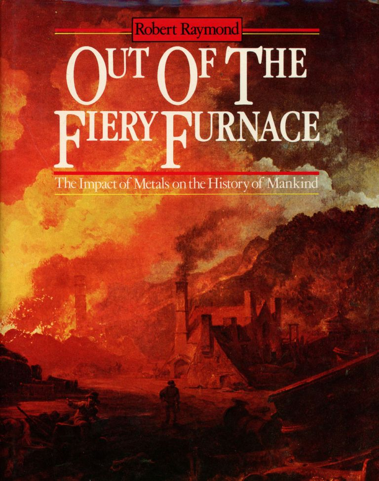 Out of the Fiery Furnace, The Impact of Metals on the History of Mankind. Robert Raymond.