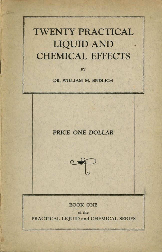 Twenty Practical Liquid and Chemical Effects, Book One of the Practical Liquid and Chemical Series. William M. Endlich.