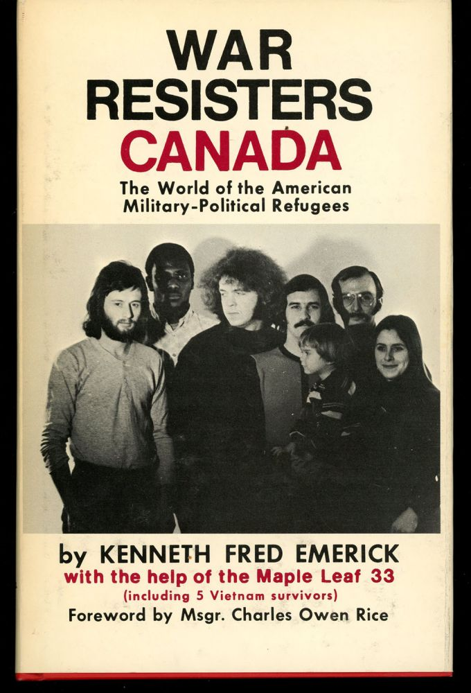 War Resisters Canada: The World of the American Military-Political Refugees, SIGNED by the Author. Kenneth Fred Emerick.