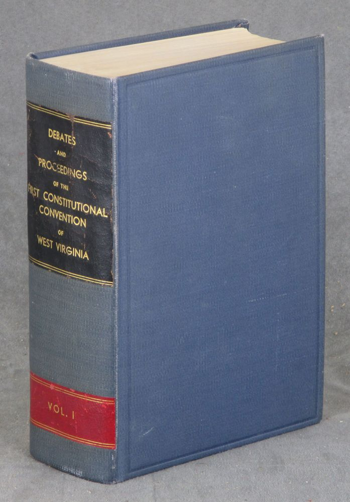 Debates and Proceedings of the First Constitutional convention of West Virginia (1861-1863), Volume I (This Volume ONLY). Charles H. Ambler, William B. Mathews Frances Haney Atwood, Supreme Court of Appeals of West Virginia.