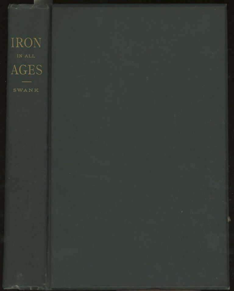 History of The Manufacture of Iron in All Ages, and...