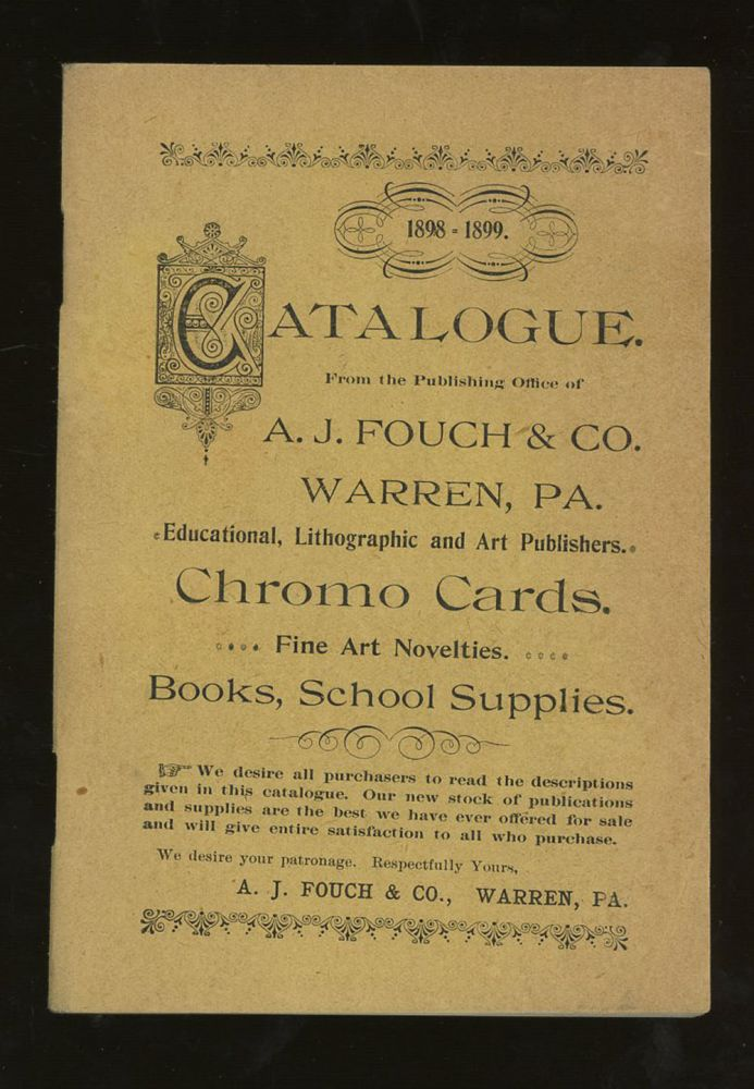 Catalogue from the Publishing Office of A. J. Fouch & Co. Educational, Lithographic and Art Publishers, Chromo Cards, Fine Art Novelties, Books, School Supplies, 1898-1899. A. J. Fouch, Co.