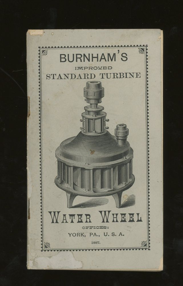 Descriptive Pamphlet and Price List of Burnham's Improved Standard Turbine Water Wheel, with Tables of Dimensions and Horse Power. Burnham Bros.
