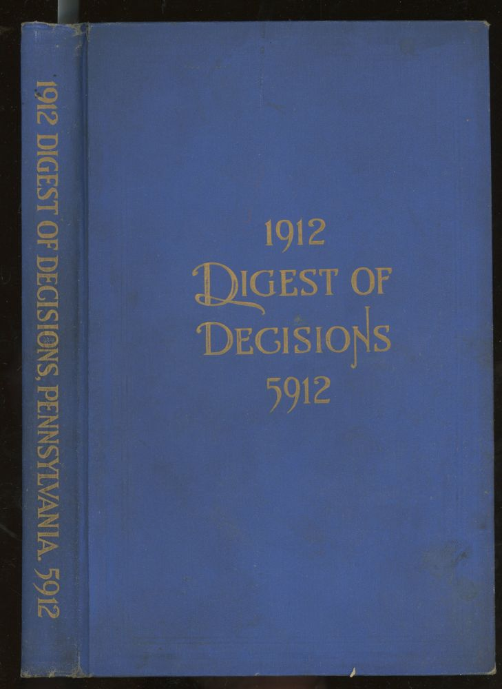 The Right Worshipful Grand Lodge of the Most Ancient and Honorable Fraternity of Free and Accepted Masons of Pennsylvania, and Masonic Jurisdiction Thereunto Belonging, Digest of Decisions of the Grand Lodge and Grand Masters, 1912. William L. Gorgas.