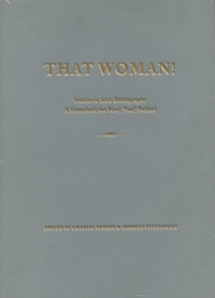 That Woman! Studies in Irish Bibliography, A Festschrift for Mary 'Paul' Pollard. Charles Benson, Siobhán Fitzpatrick.